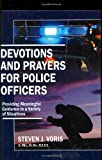 Devotions and Prayers for Police Officers : Providing Meaningful Guidance in a Variety of Situations, Voris, Steven J., 0398077282