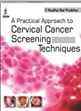 A Practical Approach to Cervical Cancer Screening Techniques, Prabhu, T. Radha Bai, 9351524698