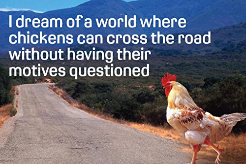 (Laminated Dream of Chicken Crossing Road Without Motives Questioned Humor Sign Poster 18x12 inch)