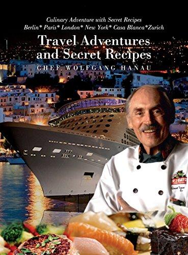 My Travel Adventures and Secret Recipes: Culinary Adventures with Secret Recipes by Chef Wolfgang Hanau