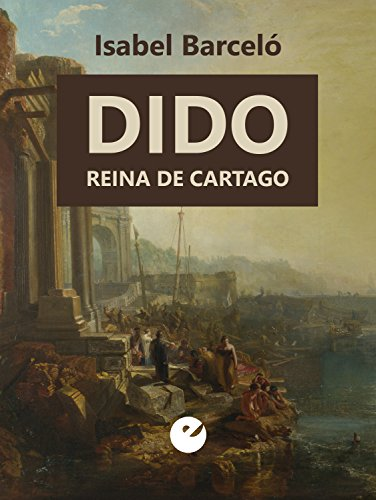 Dido, reina de Cartago (Spanish Edition) by [Barceló Chico, Isabel]