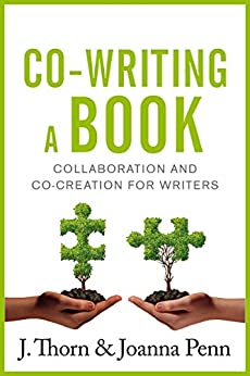 Co-writing a book: Collaboration and Co-creation for Authors (Books for Writers Book 7) by [Thorn, J., Penn, Joanna]