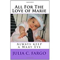 All For The Love of Marie: Always keep a Wary Eye (Volume 1)