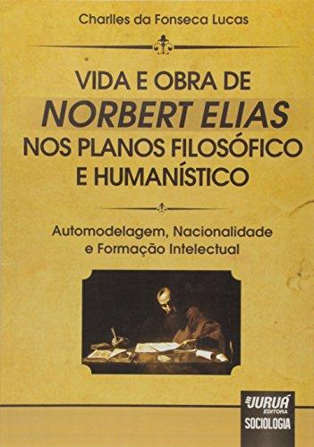 Vida e Obra de Norbert Elias nos Planos Filosófico e Humanístico. Automodelagem, Nacionalidade e Formação Intelectual