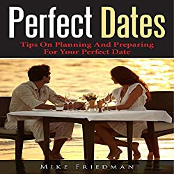 Perfect Dates: Tips on Planning and Preparing for Your Perfect Date