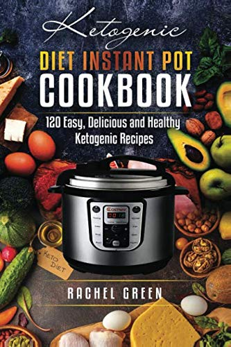 Ketogenic Diet Instant Pot Cookbook: 120  Easy,Delicious and Healthy Ketogenic Recipes