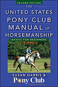 The United States Pony Club Manual of Horsemanship: Basics for Beginners / D Level by [Harris, Susan E.]