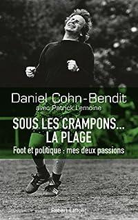 Sous les crampons... la plage : foot et politique, mes deux passions, Cohn-Bendit, Daniel