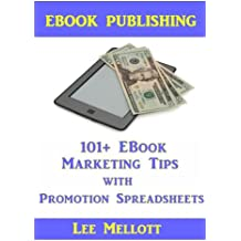 EBook Publishing: 101+ EBook Marketing Tips With Promotion Spreadsheets! (Kindle Publishing)