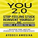 You 2.0: Stop Feeling Stuck, Reinvent Yourself, and Become a Brand New You Audiobook by Ayodeji Awosika Narrated by Mike Norgaard