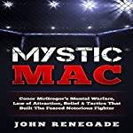 Mystic Mac: Conor McGregor's Mental Warfare, Law of Attraction, Belief & Tactics That Built the Feared Notorious Fighter | John Renegade
