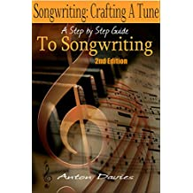 Songwriting - Crafting A Tune: A Step By Step Guide To Songwriting (2nd Edition) (singer, lyrics, music lyrics, singing, songwriter, writing songs)