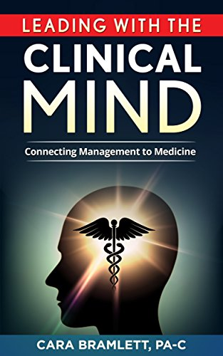 Leading with a Clinical Mind: Connecting Management to Medicine