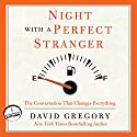 Night with a Perfect Stranger: The Conversation That Changes Everything Audiobook by David Gregory Narrated by Grover Gardner