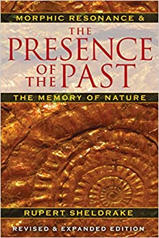 Book Presence of the Past: Morphic Resonance and the Memory of Nature