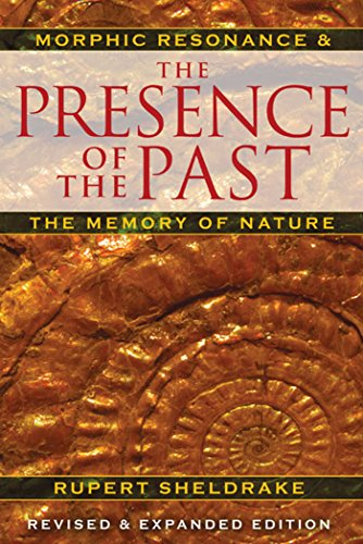 The-Presence-of-the-Past-Morphic-Resonance-and-the-Memory-of-Nature
