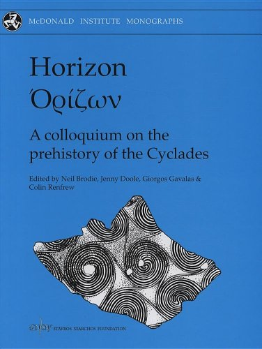 Horizon: A Colloquium on the Prehistory of the Cyclades (McDonald Institute Monographs)