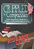 Crippled by Compassion: Public Education's Model for a Whiny, Underachieving America