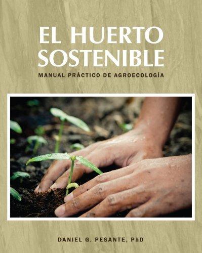 El huerto sostenible (Manual pr??ctico de agroecolog??a) by Daniel G. Pesante - Ph.D. (2012-08-02) pdf