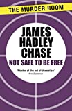 Not Safe to Be Free by James Hadley Chase front cover