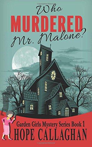 Download Who Murdered Mr. Malone? (The Garden Girls) (Volume 1) pdf epub