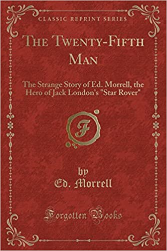 The Twenty-Fifth Man: The Strange Story of Ed. Morrell, the Hero of Jack London's