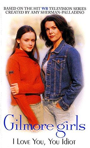 Gilmore Girls: I Love You, You Idiot