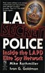 L.A. Secret Police.  Inside the LAPD Elite Spy Network
