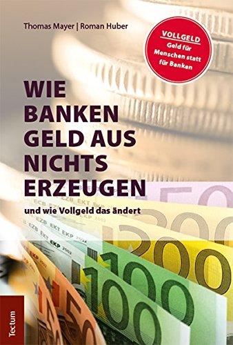 Wie Banken Geld aus Nichts erzeugen: und wie Vollgeld das ändert