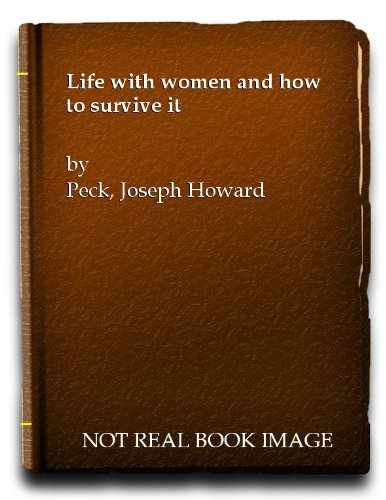 Life With Women And How To Survive It by Joseph H. Peck