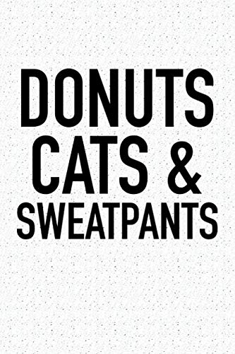 (Donuts Cats And Sweatpants: A 6x9 Inch Matte Softcover Notebook Journal With 120 Blank Lined Pages And A Funny Cat Lover Cover Slogan)