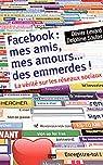 Facebook : mes amis, mes amours, des emmerdes : la vérité sur les réseaux sociaux par Levard