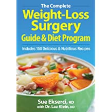 The Complete Weight-Loss Surgery Guide and Diet Program: Includes 150 Delicious and Nutritious Recipes