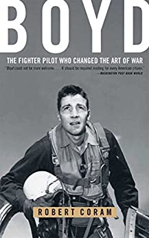 Boyd: The Fighter Pilot Who Changed the Art of War by [Coram, Robert]