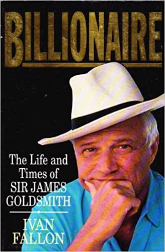 Book Billionaire: The Life and Times of Sir James Goldsmith by Ivan Fallon (1992-12-03)