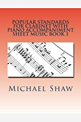 Popular Standards For Clarinet With Piano Accompaniment Sheet Music Book 1: Sheet Music For Clarinet & Piano (Volume 1) Paperback