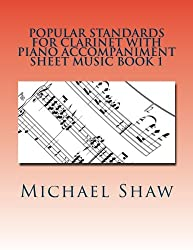 Popular Standards For Clarinet With Piano Accompaniment Sheet Music Book 1: Sheet Music For Clarinet & Piano (Volume 1)