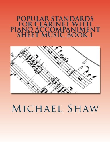 - Popular Standards For Clarinet With Piano Accompaniment Sheet Music Book 1: Sheet Music For Clarinet & Piano (Volume 1)