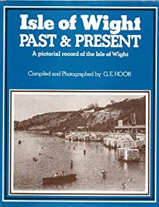 Hardcover Isle of Wight past & present: A pictorial record of the Isle of Wight Book