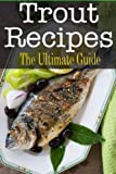 Trout Recipes: The Ultimate Guide