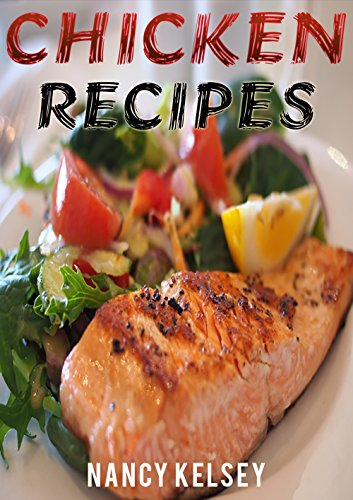 Chicken Recipes: Top 50 Most Delicious Super Easy 3 Step or Less Chicken Recipes for Family & Friends (Chicken Recipes, Easy Chicken Recipes, Quick Chicken Recipes,Easy and Delicious Chicken Recipes) by [Kelsey, Nancy]