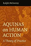 Aquinas on Human Action: A Theory of Practice, Ralph McInerny McInerny, 0813221080