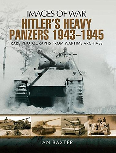 Hitler's Heavy Panzers 1943 1945  Images Of War   English Edition