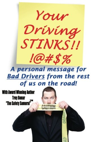 Your Driving Stinks!: A Personal Message to Bad Drivers from the Rest of Us on the Road.