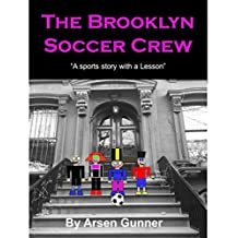 The Brooklyn Soccer Crew: A sports story with a lesson (Children's Sports Stories Book 1)