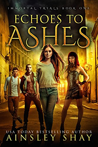 Echoes to Ashes (The Immortal Trials Book 1) by [Shay, Ainsley]