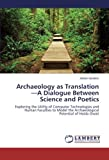 img - for Archaeology as Translation A Dialogue Between Science and Poetics: Exploring the Utility of Computer Technologies and Human Faculties to Model the Archaeological Potential of Haida Gwaii book / textbook / text book