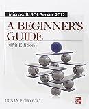 Microsoft SQL Server 2012 A Beginners Guide 5/E (Database & ERP - OMG)