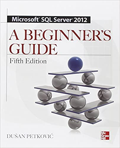 Microsoft SQL Server 2012 A Beginners Guide