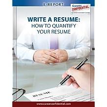 Write a Resume (eReport): How to Quantify Your Resume (e-Report Book 1)